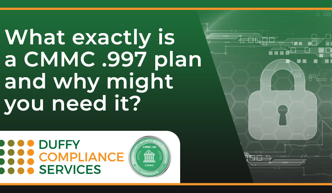 What exactly is a CMMC .997 plan and why might you need it?